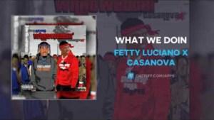 Fetty Luciano - What We Doin ft Casanova